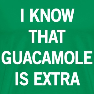 I know that guacamole is extra T-Shirts - Men's Premium T-Shirt