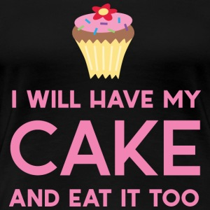 I will have my cake and eat it too Women's T-Shirts - Women's Premium T-Shirt