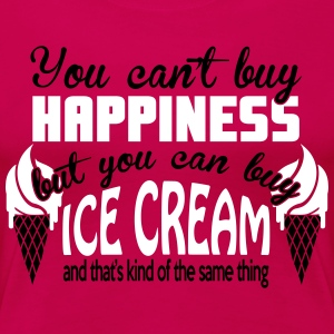 You can't buy happiness, but you can buy ice cream Women's T-Shirts - Women's Premium T-Shirt