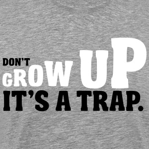 Don't grow up, it's a trap T-Shirts - Men's Premium T-Shirt