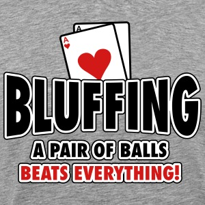 Bluffing - a pair of balls beats everything T-Shirts - Men's Premium T-Shirt