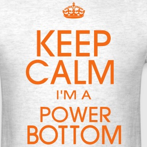 KEEP CALM I'M A POWER BOTTOM T-Shirts - Men's T-Shirt