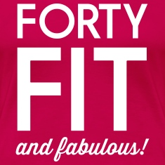Forty Fit and Fabulous Women's T-Shirts