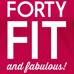 Forty Fit and Fabulous Women's T-Shirts - Women's Premium T-Shirt