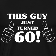 This guy just turned 60 T-Shirts