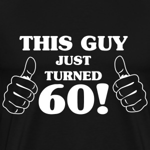 This guy just turned 60 T-Shirts - Men's Premium T-Shirt