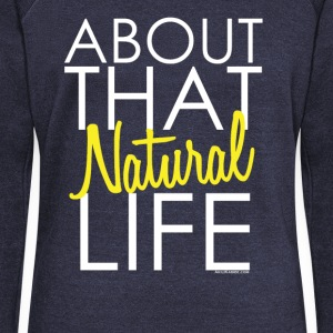 About that Natural Life Long Sleeve Shirts - Women's Wideneck Sweatshirt