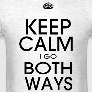 KEEP CALM I GO BOTH WAYS - Men's T-Shirt