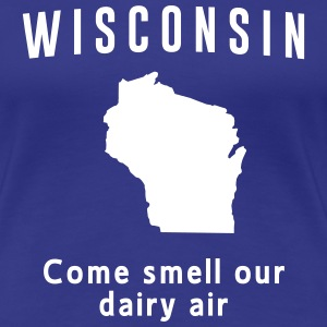 Wisconsin. Come smell our dairy air Women's T-Shirts - Women's Premium T-Shirt