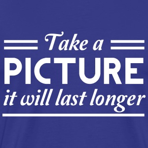 Take a picture it will last longer T-Shirts - Men's Premium T-Shirt