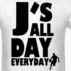 J'S ALL DAY EVERYDAY T-Shirts