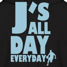 J'S ALL DAY EVERYDAY Hoodies