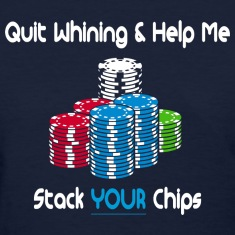 quit whining & help me stack your chips Women's T-Shirts