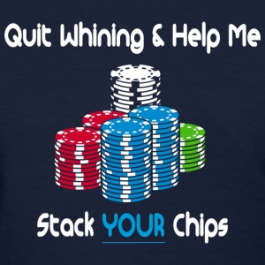 quit whining & help me stack your chips Women's T-Shirts - Women's T-Shirt