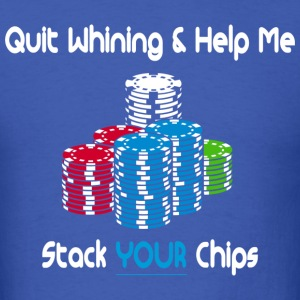 quit whining & help me stack your chips T-Shirts - Men's T-Shirt