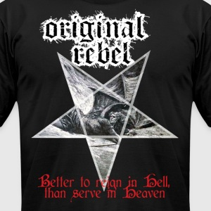 Original Rebel Better To Reign In Hell - Men's T-Shirt by American Apparel