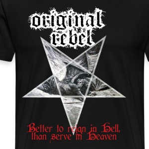 Original Rebel Better To Reign In Hell - Men's Premium T-Shirt