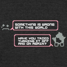 World wrong turning it off and on again T-Shirts