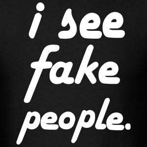 I SEE FAKE PEOPLE T-Shirts - Men's T-Shirt