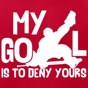 Hockey Goalie My Goal Is To Deny Yours T-Shirts - Men's T-Shirt by American Apparel