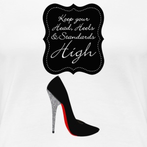 Keep your head , heels and standards high Women's T-Shirts - Women's Premium T-Shirt