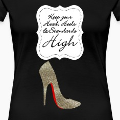 Keep your head , heels and standards high Women's T-Shirts