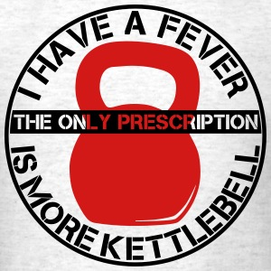 I have a FEVER for more Kettlebell! T-Shirts - Men's T-Shirt