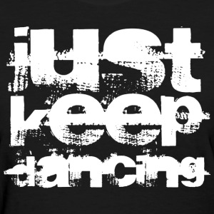 Just Keep Dancing Ladies Shirt Women's T-Shirts - Women's T-Shirt