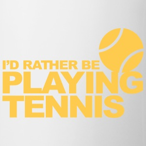 I'd rather be playing tennis Bottles & Mugs - Coffee/Tea Mug