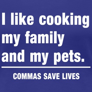I like cooking my family & pets. Commas save lives Women's T-Shirts - Women's Premium T-Shirt