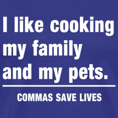 I like cooking my family & pets. Commas save lives T-Shirts