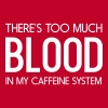 There's too much blood in my caffeine system T-Shirts - Men's Premium T-Shirt