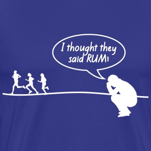 I thought they said Rum, not running T-Shirts - Men's Premium T-Shirt