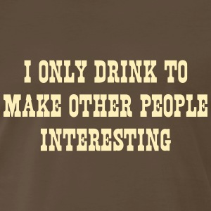 I only drink to make other people interesting T-Shirts - Men's Premium T-Shirt