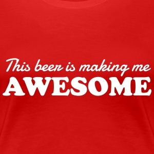 This beer is making me awesome Women's T-Shirts - Women's Premium T-Shirt