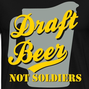Draft Beer Not Soldiers T-Shirts - Men's Premium T-Shirt