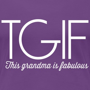 TGIF. This grandma is fabulous Women's T-Shirts - Women's Premium T-Shirt