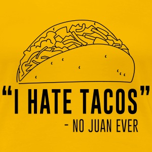 I hate tacos said no Juan ever Women's T-Shirts - Women's Premium T-Shirt