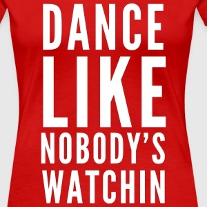 Dance like nobody's watching Women's T-Shirts - Women's Premium T-Shirt