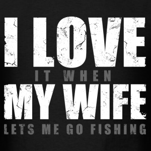 i_love_my_wife_when_lets_me_go_fishing T-Shirts - Men's T-Shirt