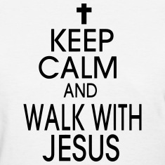KEEP CALM AND WALK WITH JESUS Women's T-Shirts