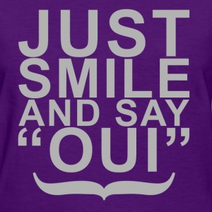 Just Smile and Say Oui! - Women's T-Shirt