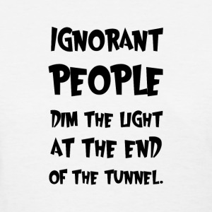 Ignorant People Women's T-Shirts - Women's T-Shirt