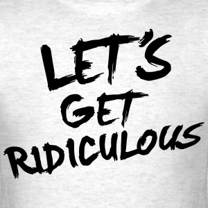 LET'S GET RIDICULOUS T-Shirts - Men's T-Shirt