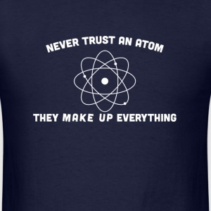 Never Trust an they make up everthing - Men's T-Shirt