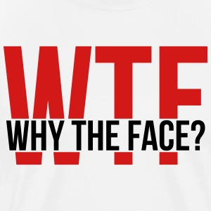 WTF: Why the Face? T-Shirts - Men's Premium T-Shirt