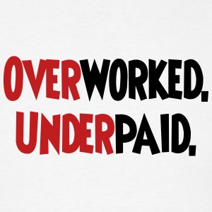Overworked. Underpaid. T-Shirts - Men's T-Shirt