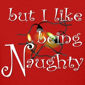 I like being Naughty - Women's T-Shirt