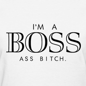 I'm a boss ass bitch Women's T-Shirts - Women's T-Shirt