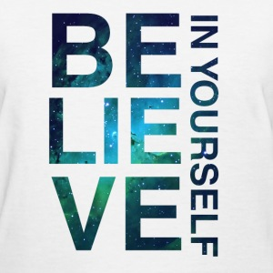 Believe In Yourself - Women's T-Shirt